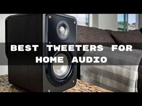 tweeters  home audio top sounding tweeters top