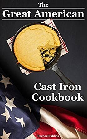 the immigrant cookbook recipes that make america great books the great american cast iron cookbook delicious cast iron