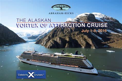 cruises to alaska 2016 abraham hicks alaskan vortex of attraction cruise cruise 2016