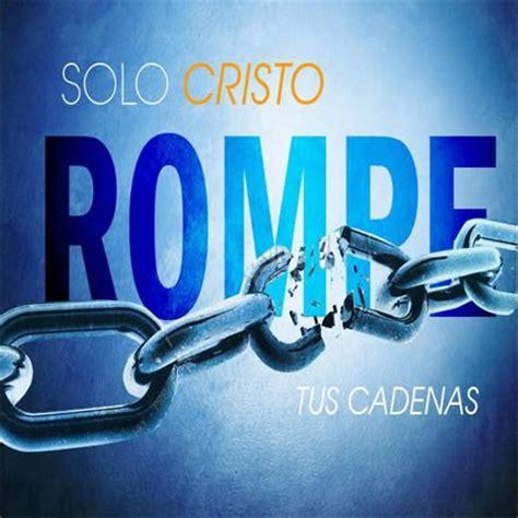 imagenes cristianas cadenas rotas cristo rompe cadenas imagenes cristianas whatsapp gratis