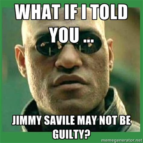 Jimmy Savile Meme - the voice of reason memegenerator morpheus on jimmy