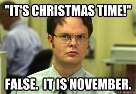 November Meme - quot it s christmas time quot false it is november dwight k