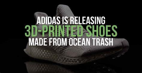 Adidas 3d Made In Adidas Is Releasing 3d Printed Shoes Made From Trash