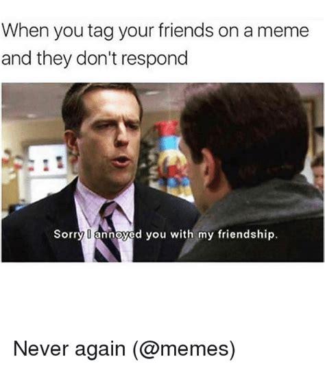 Tag A Friend Meme - 25 best memes about memed memed memes