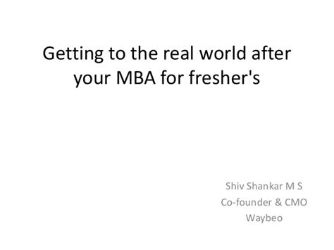 Can You Get Your Mba Right After Undergrad by Getting To The Real World After Your Mba