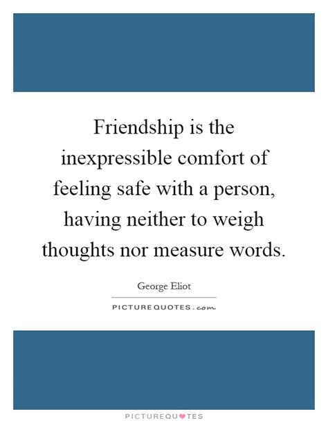 comforting feeling friendship is the inexpressible comfort of feeling safe