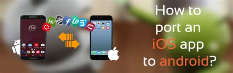 port android app to ios how to port an ios app to android the promatics