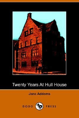 twenty years at hull house twenty years at hull house by jane addams reviews discussion bookclubs lists