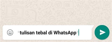 cara membuat huruf tebal di whatsapp cara membuat tulisan tebal miring tulisan warna dan