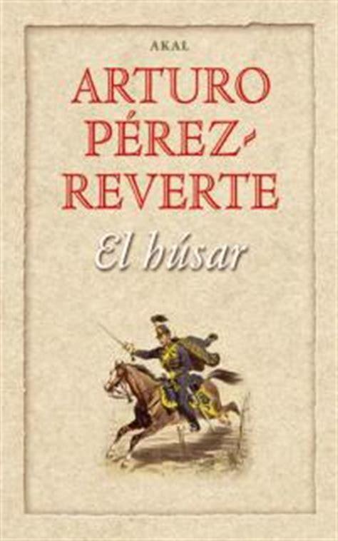libro el husar the el h 250 sar web oficial de arturo p 233 rez reverte