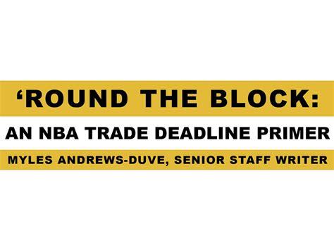 Mba Trade Deadline by The Block An Nba Trade Deadline Primer Highlander