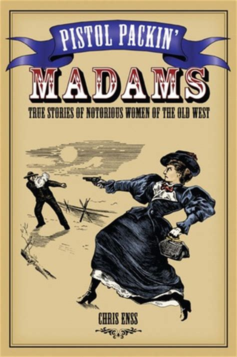 of the west books pistol packin madams true stories of notorious of