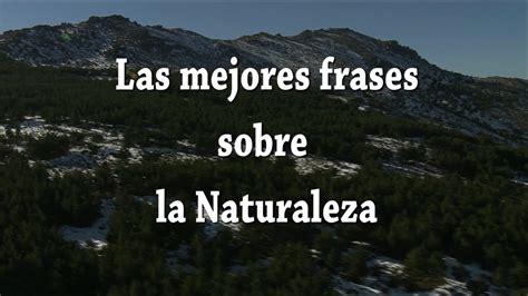 imagenes naturales con frases las mejores frases sobre la naturaleza youtube