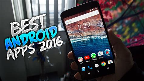 top android apps top android apps of 2016 that you don t