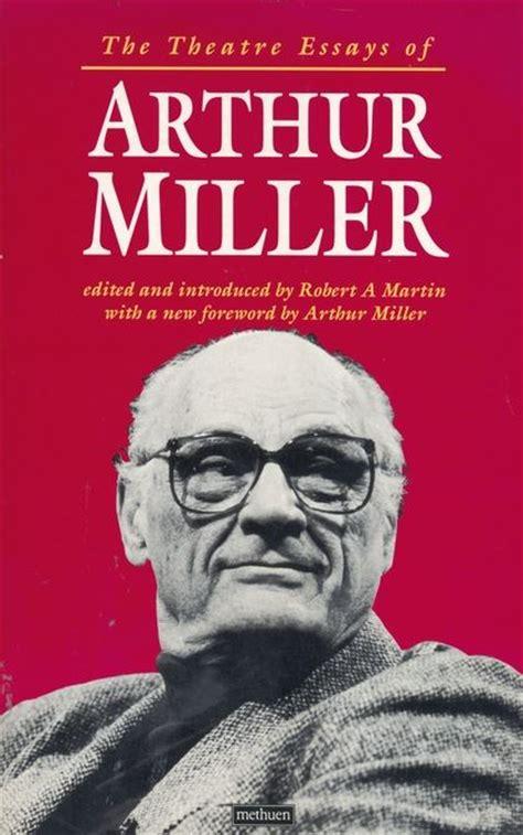 Arthur Miller Essays by Theatre Essays Of Arthur Miller Diaries Letters And Essays Arthur Miller Methuen Drama