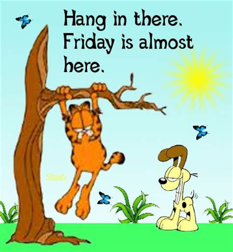 Friday Hanging Up by Hang In There It S Almost Friday Quotes Quote Garfield