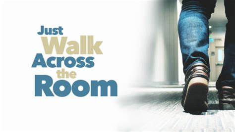 Just Walk Across The Room by Just Walk Across The Room Northpointe Community Church