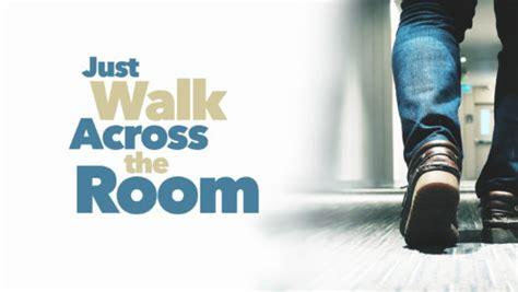 just walk across the room just walk across the room northpointe community church