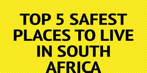 cheapest safest places to live top 5 safest places to live in south africa by katefraser9