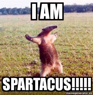 Anteater Meme Generator - meme personalizado i am spartacus 3296760