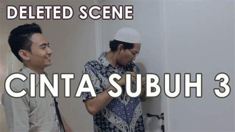 film cinta subuh deleted scene cinta subuh 3 sang ksatria subuh youtube