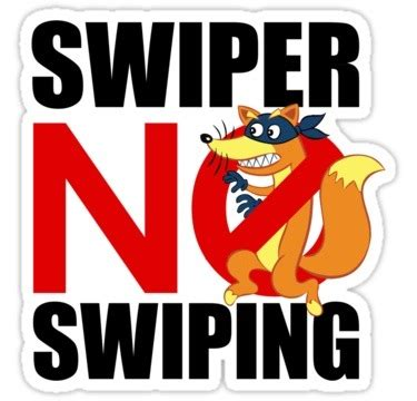 Swiper No Swiping Meme - swiper no swiping hullabaloozoo