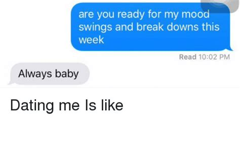 baby mood swings are you ready for my mood swings and break downs this week