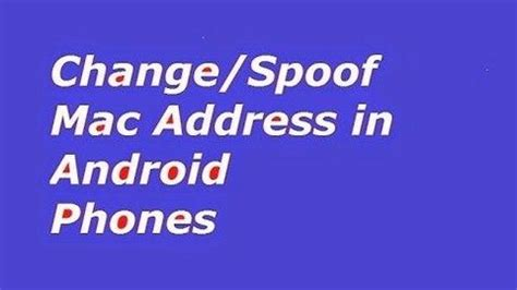 change mac address android what can we do after rooting android phone quora