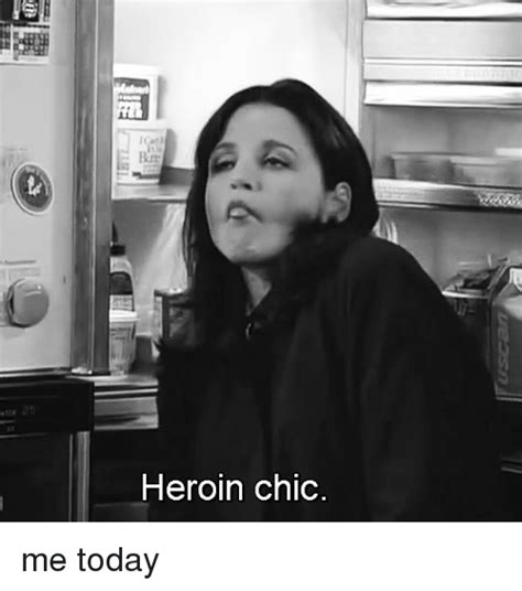 Chic Today Chic And Free by Heroin Chic Me Today Meme On Sizzle