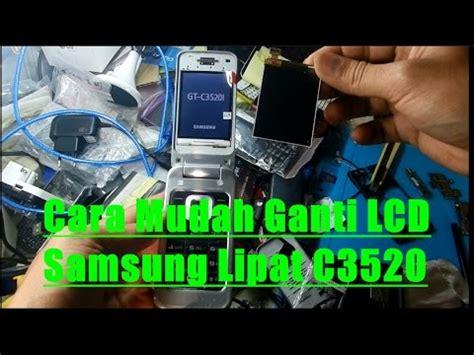 Samsung Lipat C3520 Cara Mudah Ganti Lcd Samsung Lipat C3520