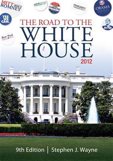 Road To White House by The Road To The White House Stephen J Wayne Reviews