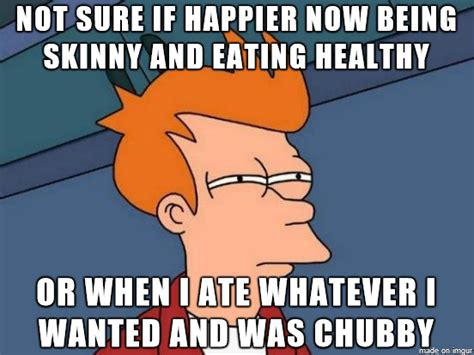 Healthy Eating Memes - after a year of healthy eating and losing weight meme guy