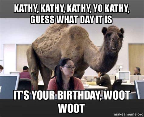 Kathy Meme - kathy kathy kathy yo kathy guess what day it is it s