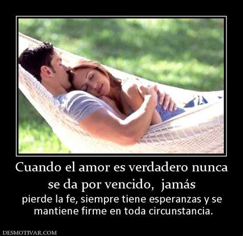 desmotivaciones cuando el amor es verdadero no se acabar 225 desmotivaciones cuando el amor es verdadero nunca se da