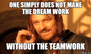 Teamwork Makes The Dreamwork Meme - 11 coolest teamwork meme and lessons to be learned my