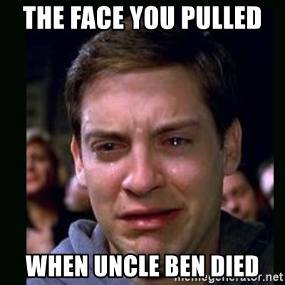 Peter Parker Meme Face - the face you pulled when uncle ben died crying peter