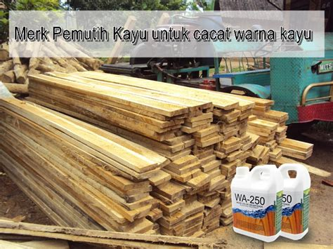 Pemutih Kayu merk pemutih kayu ramah lingkungan wa 250 untuk semua