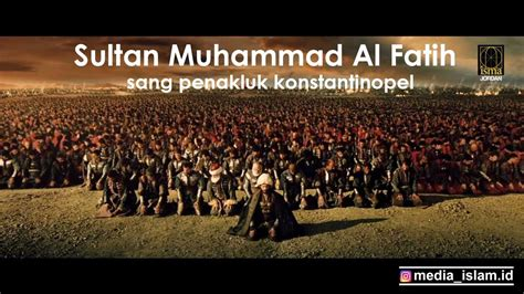 Al Fatih sultan muhammad al fatih penakluk konstantinopal 1453