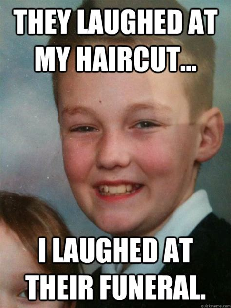 Funeral Meme - they laughed at my haircut i laughed at their funeral