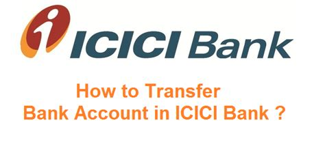 transfer icici bank how to transfer bank account in icici bank