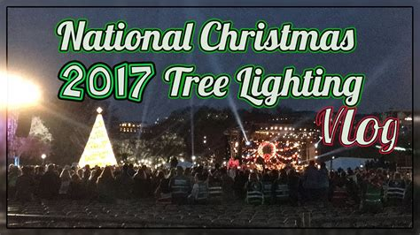 tree lighting 2017 dc 2017 national tree lighting vlog washington