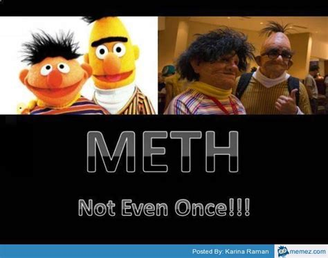 Not Even Once Meme - meth not even once meme