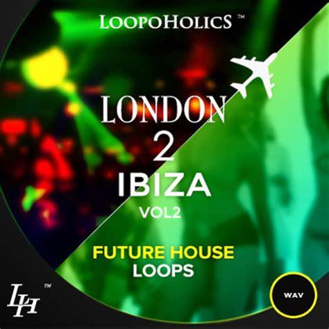 download audentity deep house ibiza producerloops com loopoholics london 2 ibiza vol 2 future house loops