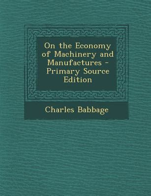 on the economy of machinery and manufactures primary