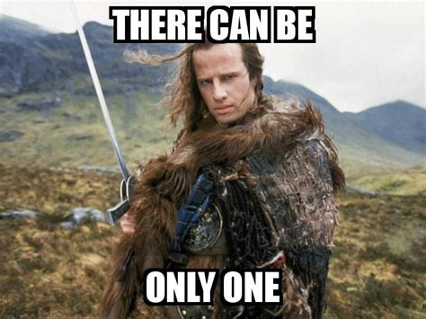 There Can Only Be One Meme - highlander baby meme there can be only one quotes