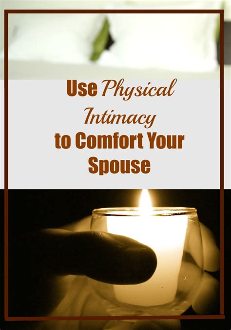 physical comfort use physical intimacy to comfort your spouse love hope