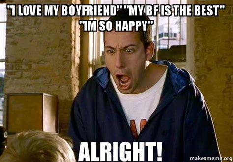 I Love My Boyfriend Meme - quot i love my boyfriend quot quot my bf is the best quot quot im so happy