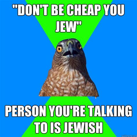 Cheap Meme - quot don t be cheap you jew quot person you re talking to is