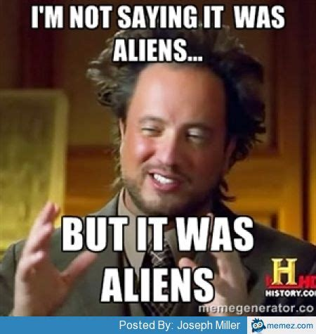 It Was Aliens Meme - home memes com