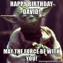 May The Force Be With You Meme - happy birthday david may the force be with you yoda